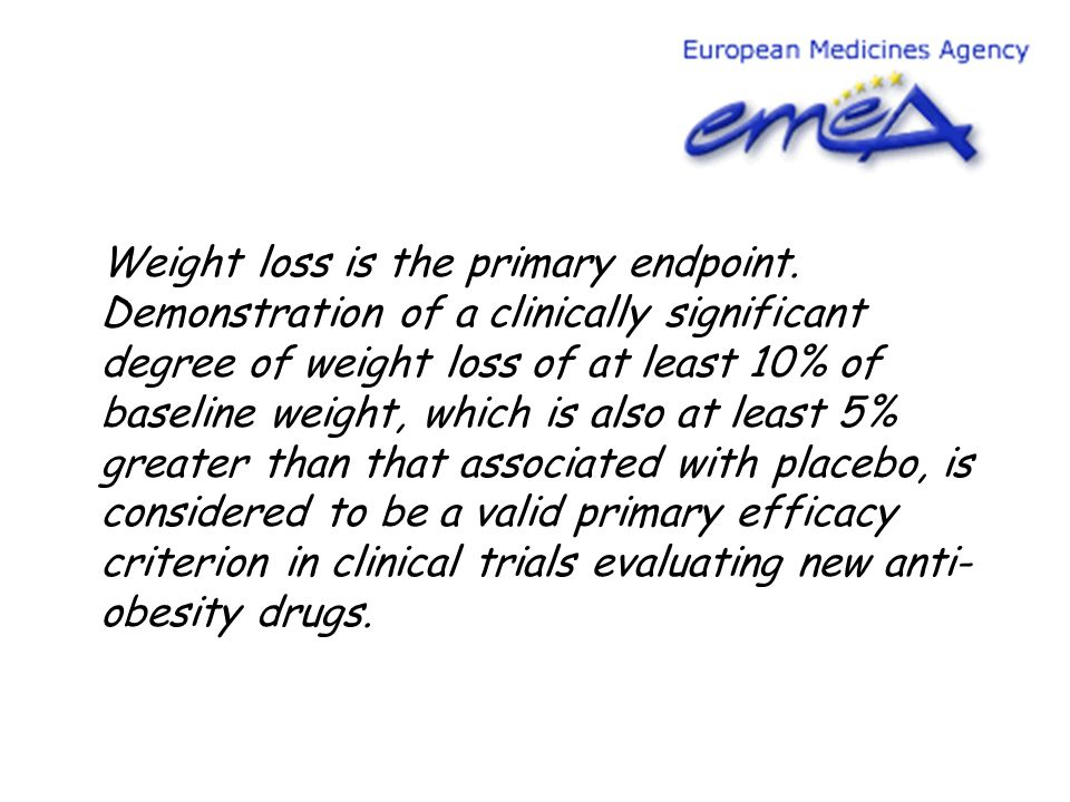 Weight loss is the primary endpoint. Demonstration of a clinically significant degree of weight loss of at least 10% of baseline weight, which is also