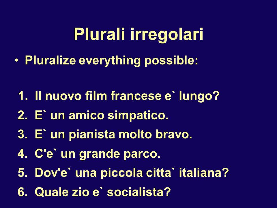 Plurali irregolari Pluralize everything possible: 1.