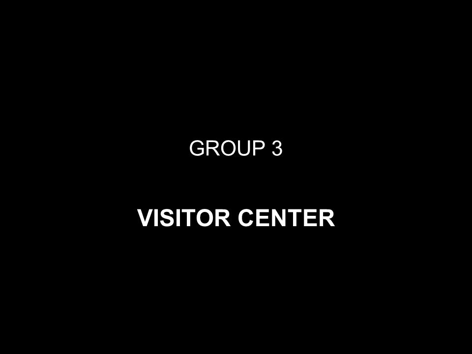 GROUP 3 VISITOR CENTER
