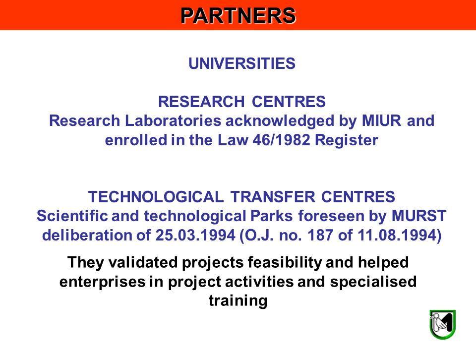 UNIVERSITIES RESEARCH CENTRES Research Laboratories acknowledged by MIUR and enrolled in the Law 46/1982 Register TECHNOLOGICAL TRANSFER CENTRES Scientific and technological Parks foreseen by MURST deliberation of (O.J.