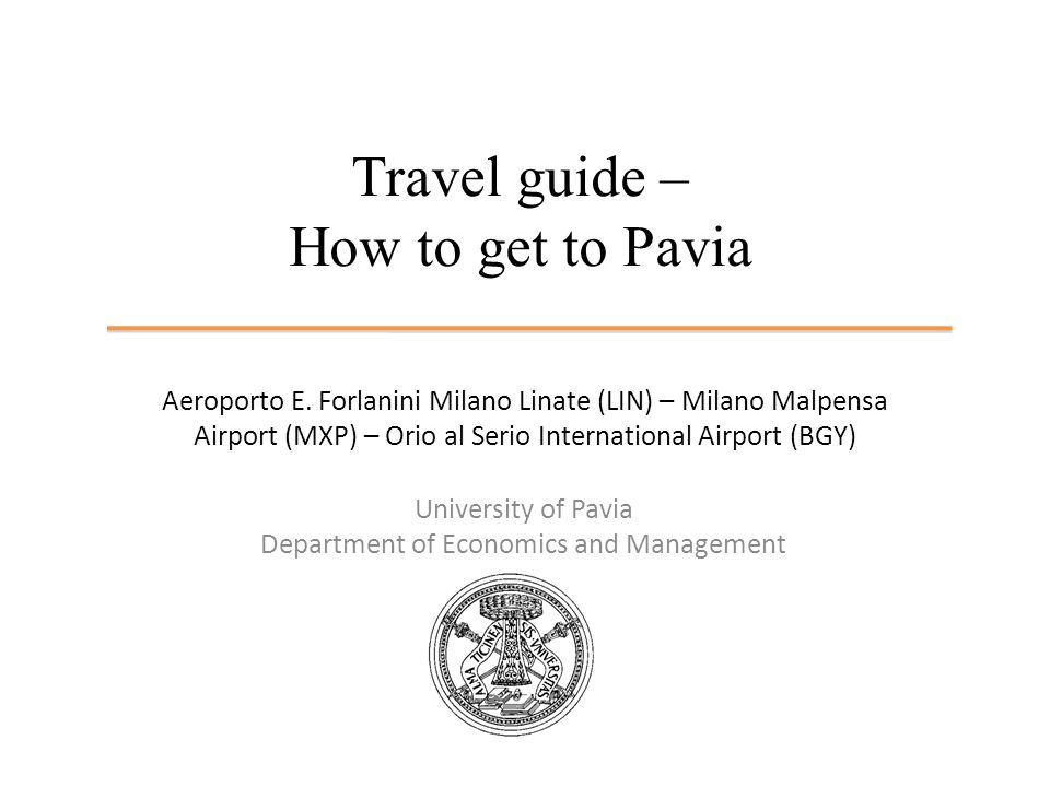 Travel guide – How to get to Pavia University of Pavia Department of Economics and Management Aeroporto E.