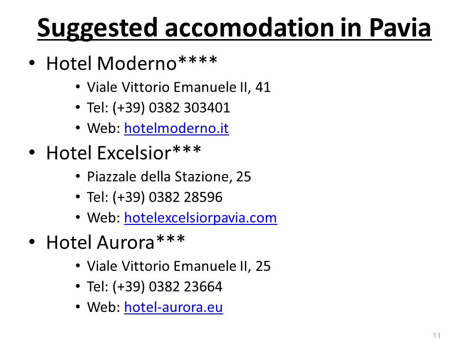 Suggested accomodation in Pavia Hotel Moderno**** Viale Vittorio Emanuele II, 41 Tel: (+39) 0382 303401 Web: hotelmoderno.ithotelmoderno.it Hotel Exce