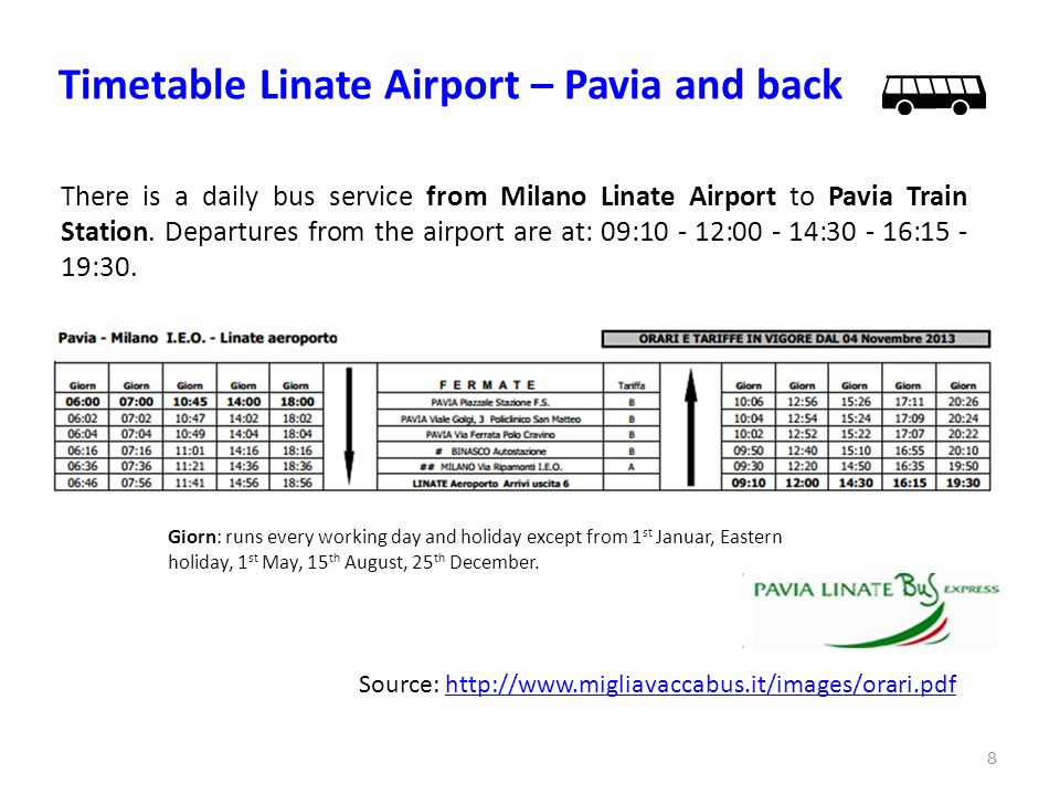 Timetable Linate Airport – Pavia and back 8 Source: http://www.migliavaccabus.it/images/orari.pdfhttp://www.migliavaccabus.it/images/orari.pdf There i