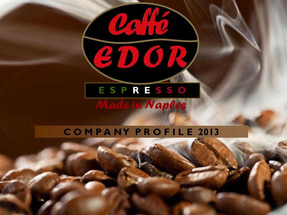 E S P R E S S O Made in Naples C O M P A N Y P R O F I L E 2013
