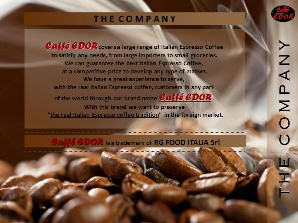 Caffé EDOR Caffé EDOR covers a large range of Italian Espresso Coffee to satisfy any needs, from large importers to small groceries.