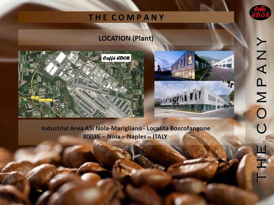 Industrial Area ASI Nola-Marigliano - Località Boscofangone 80035 – Nola – Naples – ITALY LOCATION (Plant) T H E C O M P A N Y