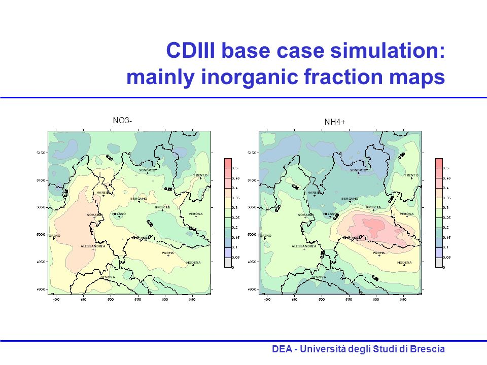 DEA - Università degli Studi di Brescia CDIII base case simulation: mainly inorganic fraction maps NH4+ NO3-