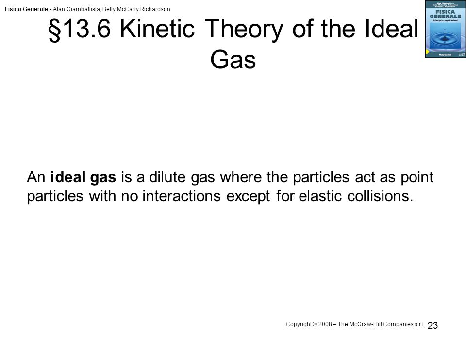 Fisica Generale - Alan Giambattista, Betty McCarty Richardson Copyright © 2008 – The McGraw-Hill Companies s.r.l. 23 §13.6 Kinetic Theory of the Ideal