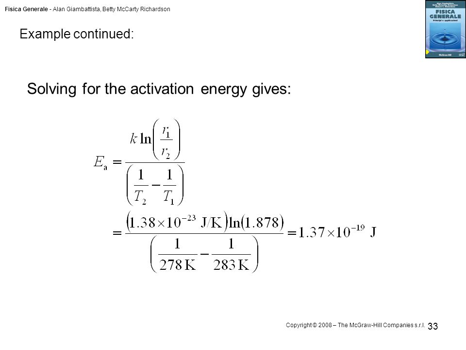 Fisica Generale - Alan Giambattista, Betty McCarty Richardson Copyright © 2008 – The McGraw-Hill Companies s.r.l. 33 Solving for the activation energy