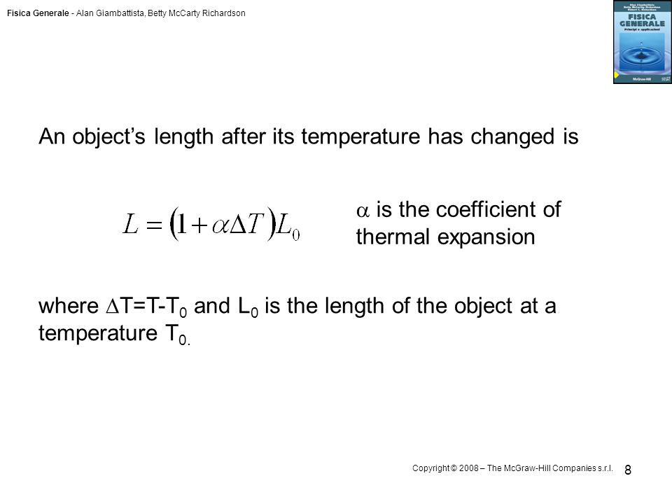 Fisica Generale - Alan Giambattista, Betty McCarty Richardson Copyright © 2008 – The McGraw-Hill Companies s.r.l. 8 An objects length after its temper