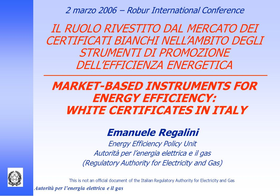 Autorità per lenergia elettrica e il gas New policy drivers for control of energy demand Kyoto Protocol Italian compliance plan: more than 25% via enhancement of end-use energy efficiency Natural gas and oil prices Security of supply / foreign dependency Economic benefits spreading of energy services companies (ESCO) trade balance, competitiveness, … Reduction of the energy bill for both households and companies European Directives