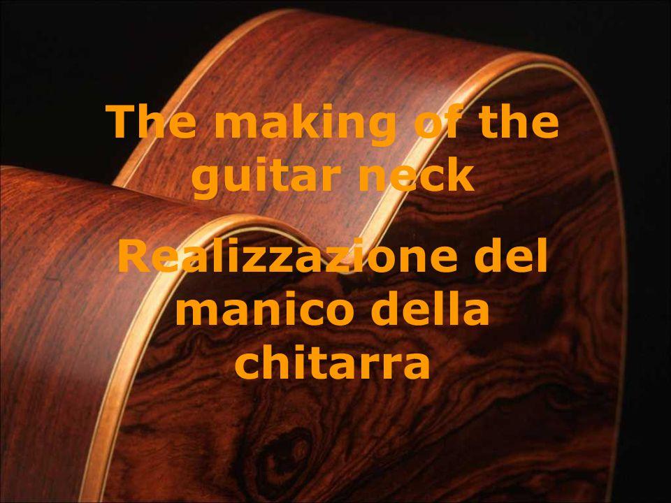 The making of the guitar neck Realizzazione del manico della chitarra