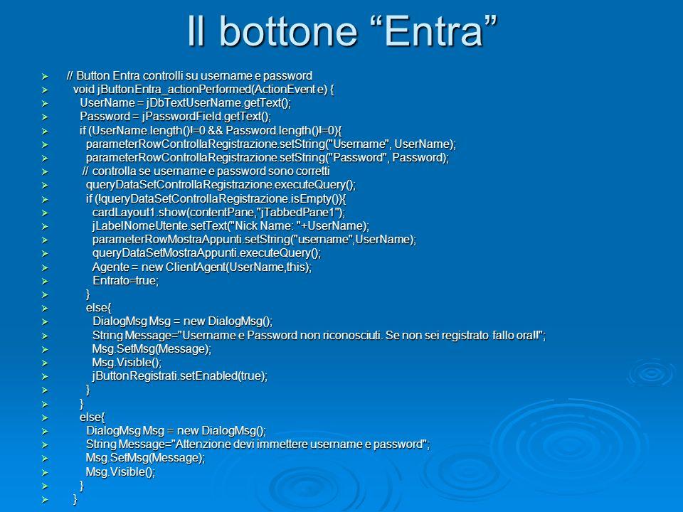 Il bottone Entra // Button Entra controlli su username e password // Button Entra controlli su username e password void jButtonEntra_actionPerformed(A