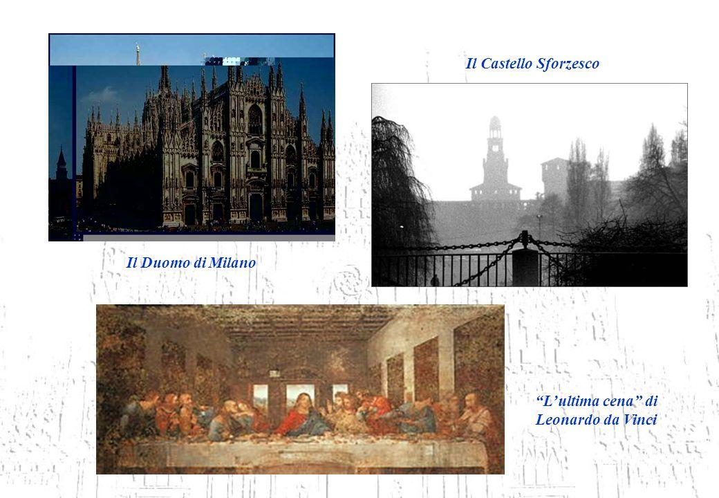 Il Duomo di Milano Il Castello Sforzesco Lultima cena di Leonardo da Vinci