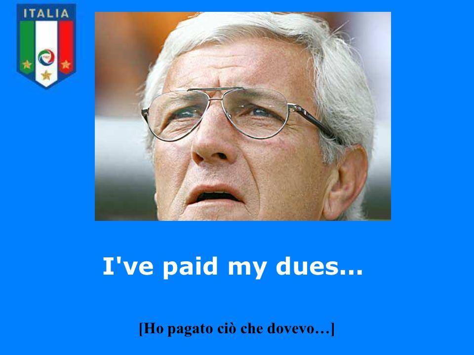 I ve paid my dues... [Ho pagato ciò che dovevo…]