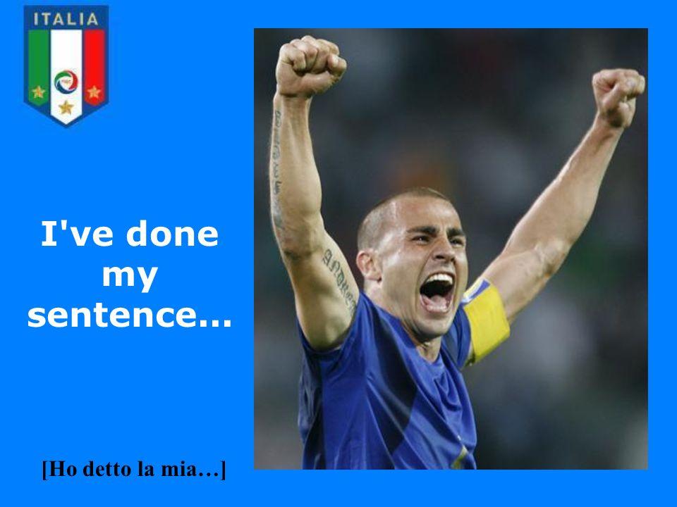 I ve done my sentence... [Ho detto la mia…]