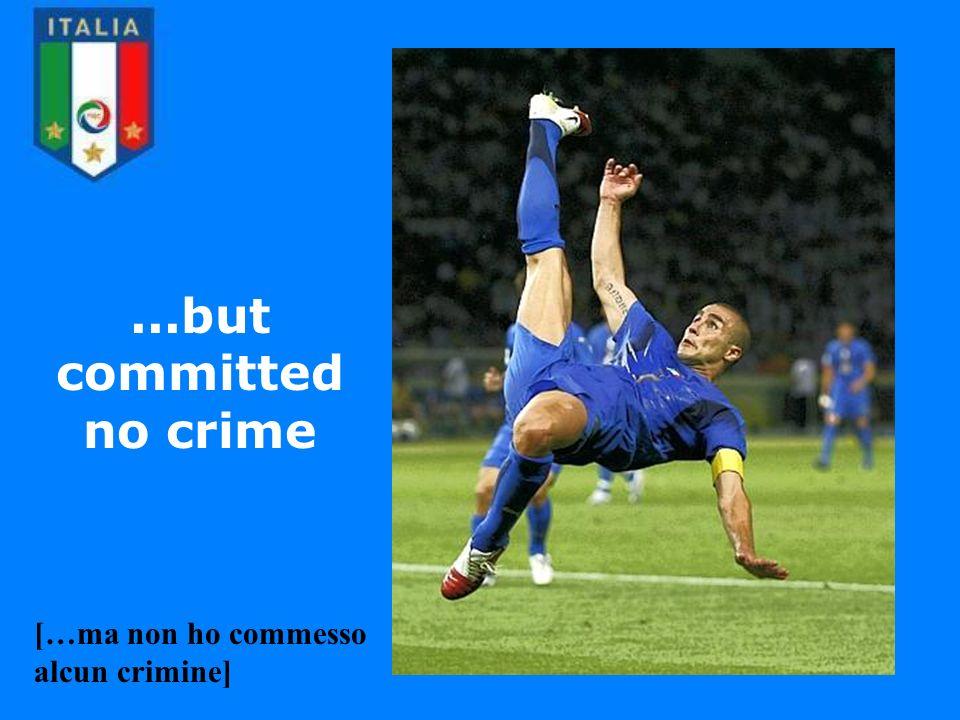 ...but committed no crime […ma non ho commesso alcun crimine]