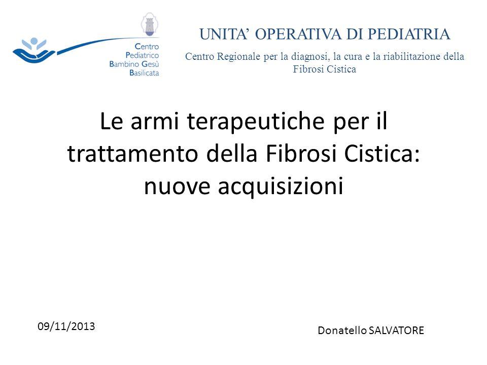 Le armi terapeutiche per il trattamento della Fibrosi Cistica: nuove acquisizioni UNITA OPERATIVA DI PEDIATRIA Centro Regionale per la diagnosi, la cu