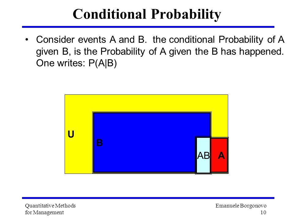 Emanuele Borgonovo 10 Quantitative Methods for Management Conditional Probability Consider events A and B. the conditional Probability of A given B, i