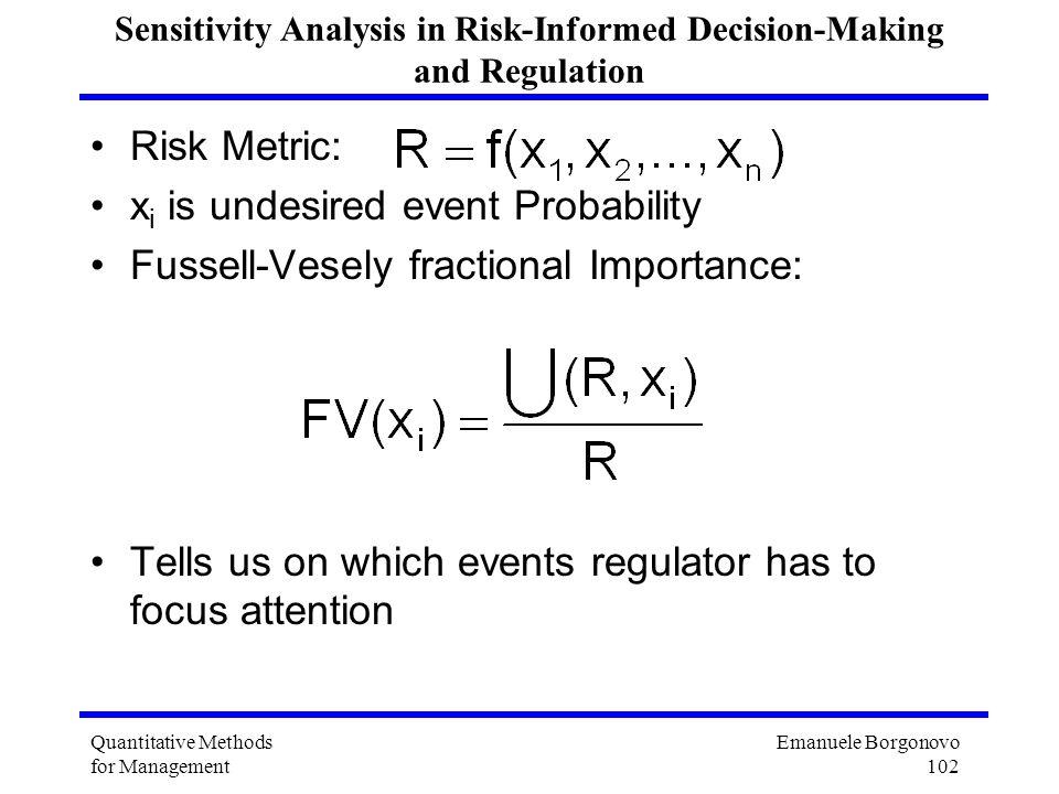 Emanuele Borgonovo 102 Quantitative Methods for Management Sensitivity Analysis in Risk-Informed Decision-Making and Regulation Risk Metric: x i is un