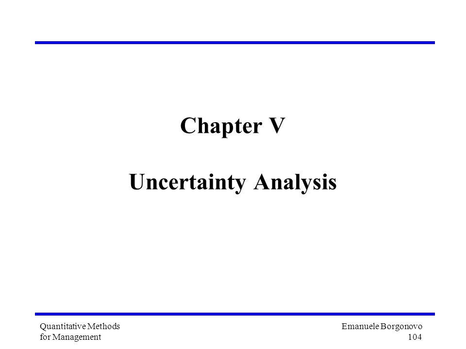 Emanuele Borgonovo 104 Quantitative Methods for Management Chapter V Uncertainty Analysis