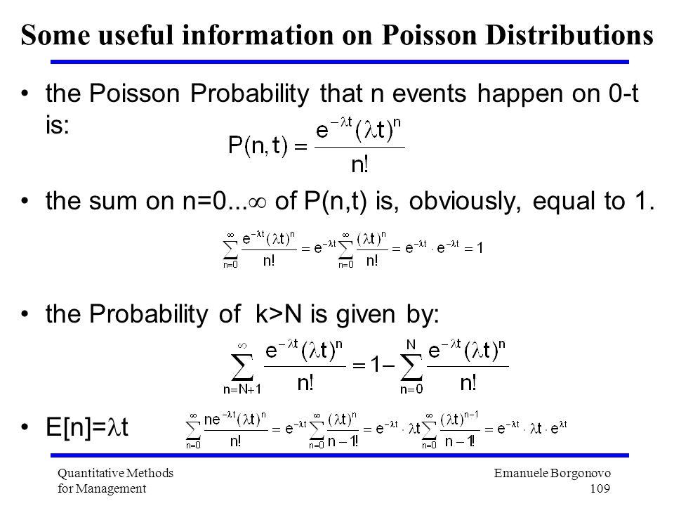 Emanuele Borgonovo 109 Quantitative Methods for Management Some useful information on Poisson Distributions the Poisson Probability that n events happ