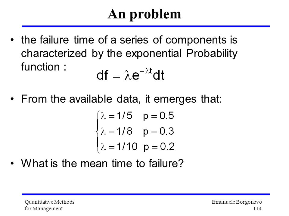 Emanuele Borgonovo 114 Quantitative Methods for Management An problem the failure time of a series of components is characterized by the exponential P