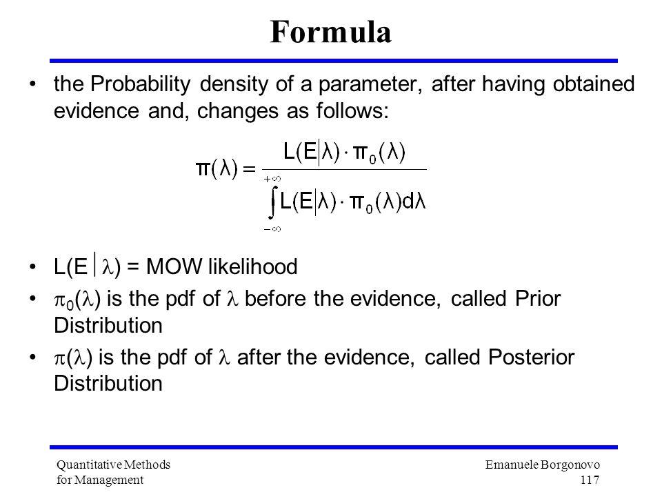 Emanuele Borgonovo 117 Quantitative Methods for Management Formula the Probability density of a parameter, after having obtained evidence and, changes