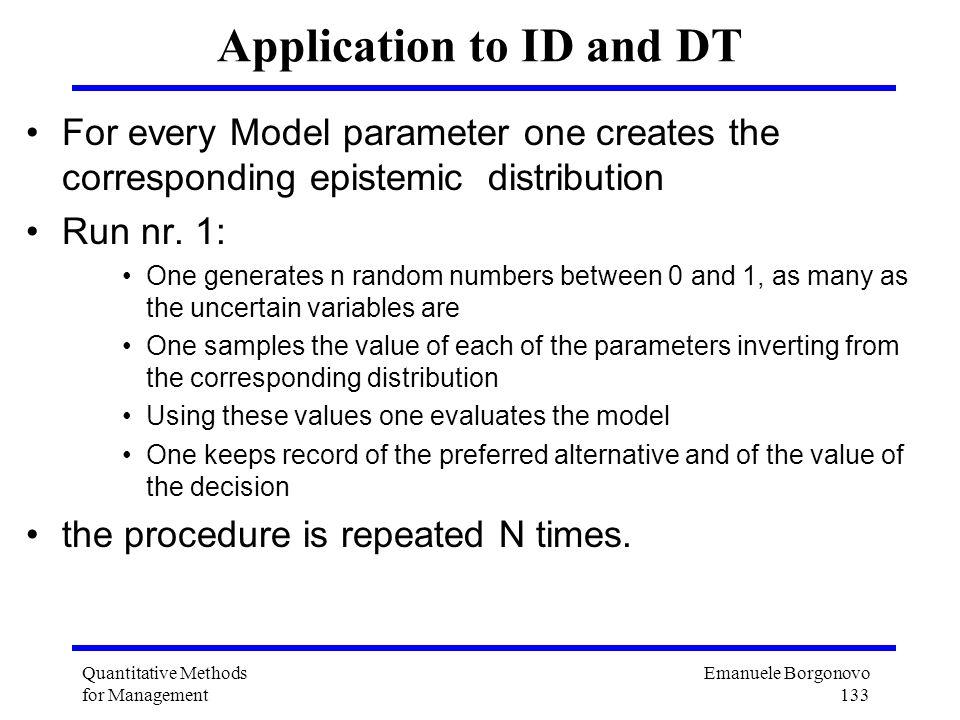 Emanuele Borgonovo 133 Quantitative Methods for Management Application to ID and DT For every Model parameter one creates the corresponding epistemic