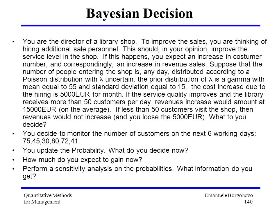 Emanuele Borgonovo 140 Quantitative Methods for Management Bayesian Decision You are the director of a library shop. To improve the sales, you are thi