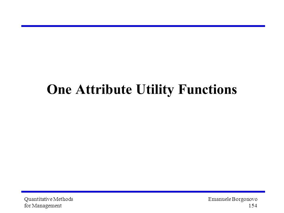 Emanuele Borgonovo 154 Quantitative Methods for Management One Attribute Utility Functions
