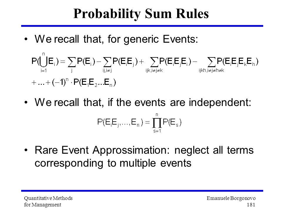 Emanuele Borgonovo 181 Quantitative Methods for Management Probability Sum Rules We recall that, for generic Events: We recall that, if the events are