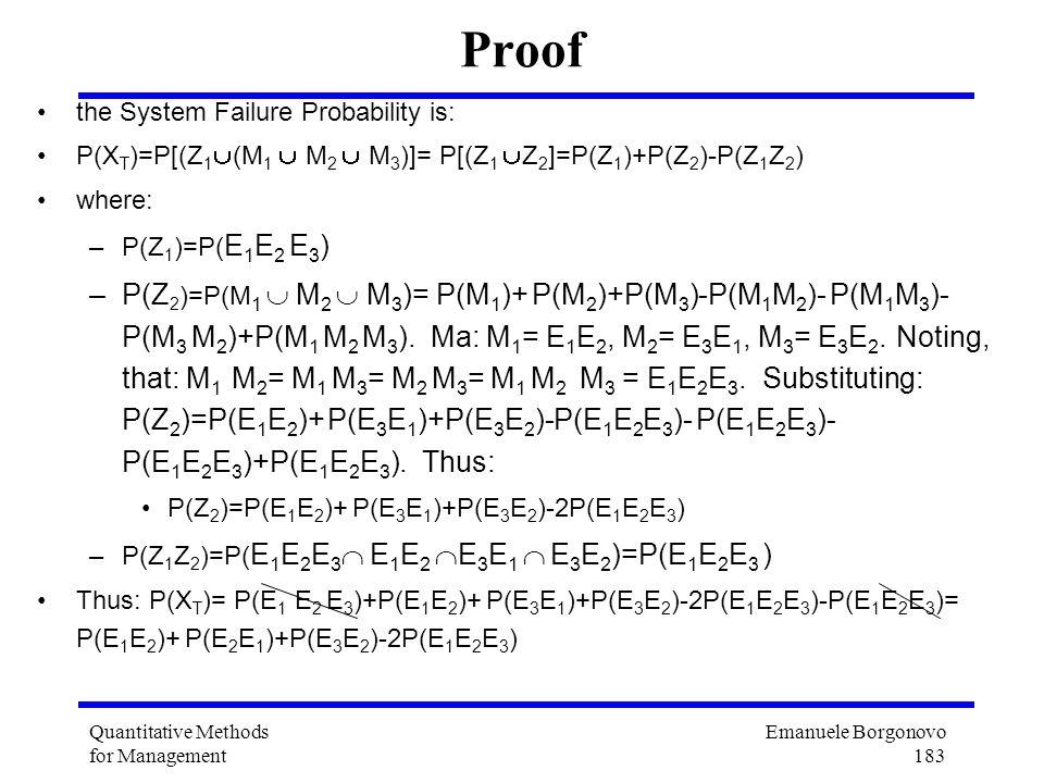 Emanuele Borgonovo 183 Quantitative Methods for Management Proof the System Failure Probability is: P(X T )=P[(Z 1 (M 1 M 2 M 3 )]= P[(Z 1 Z 2 ]=P(Z 1