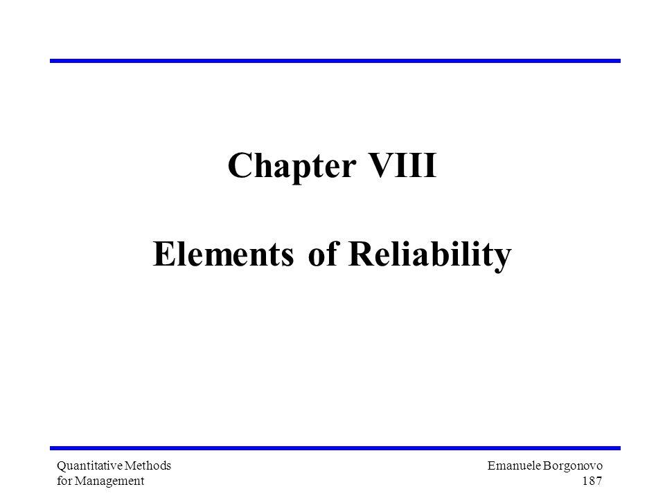 Emanuele Borgonovo 187 Quantitative Methods for Management Chapter VIII Elements of Reliability