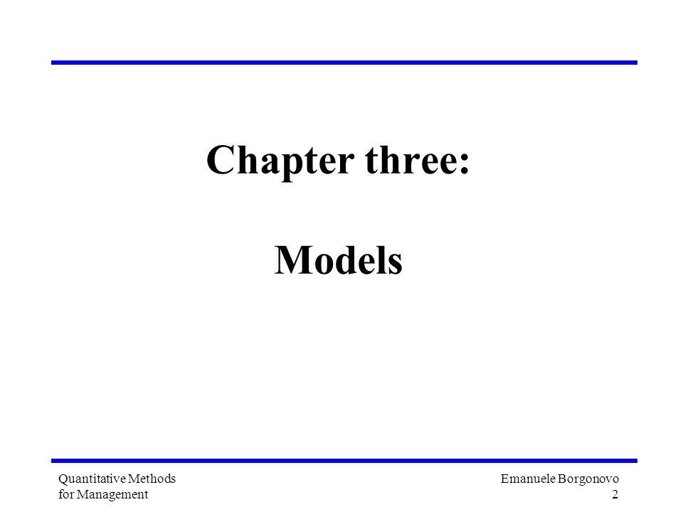 Emanuele Borgonovo 2 Quantitative Methods for Management Chapter three: Models