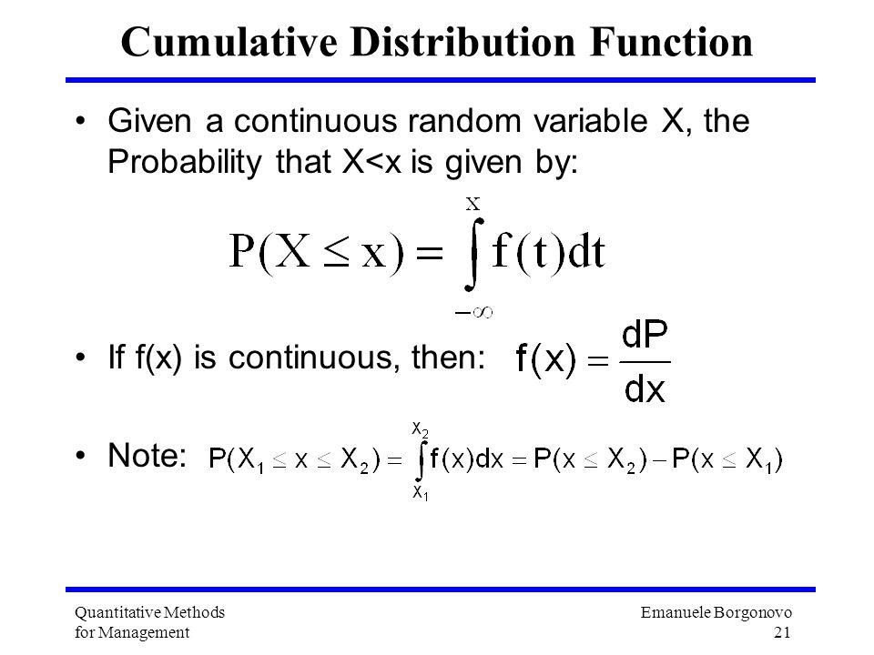 Emanuele Borgonovo 21 Quantitative Methods for Management Cumulative Distribution Function Given a continuous random variable X, the Probability that