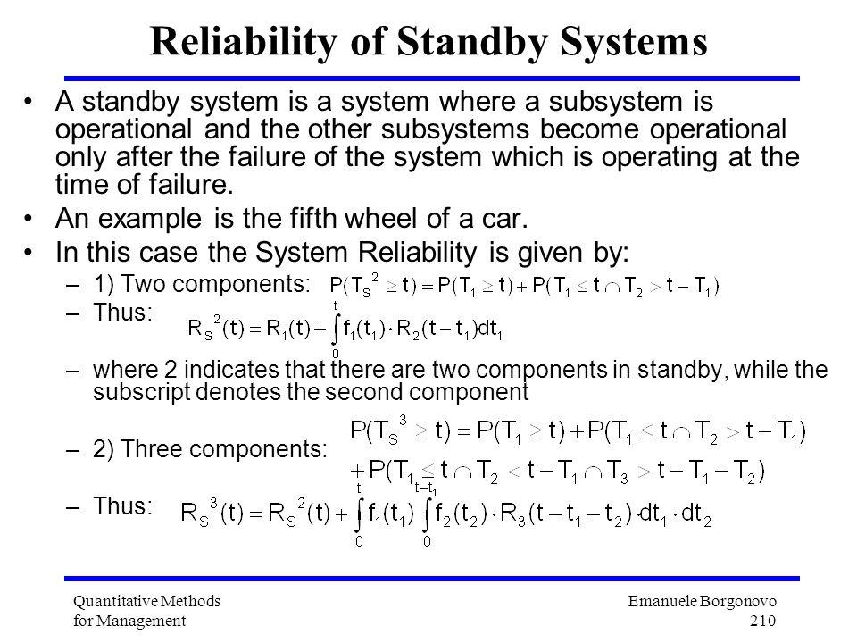 Emanuele Borgonovo 210 Quantitative Methods for Management Reliability of Standby Systems A standby system is a system where a subsystem is operationa
