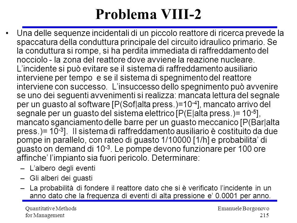 Emanuele Borgonovo 215 Quantitative Methods for Management Problema VIII-2 Una delle sequenze incidentali di un piccolo reattore di ricerca prevede la