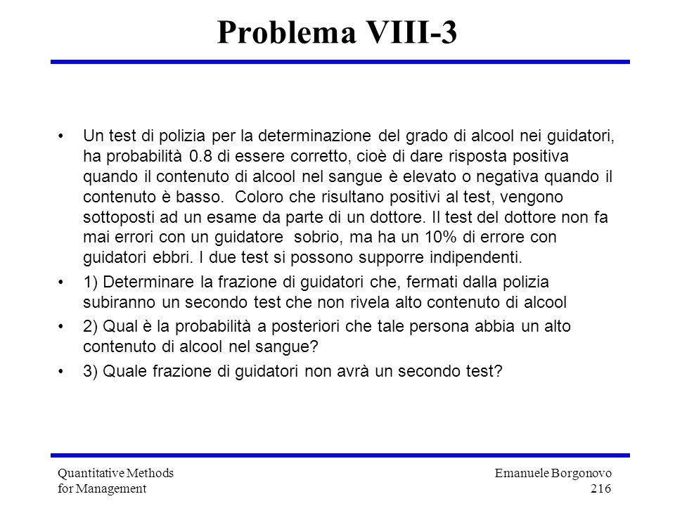 Emanuele Borgonovo 216 Quantitative Methods for Management Problema VIII-3 Un test di polizia per la determinazione del grado di alcool nei guidatori,