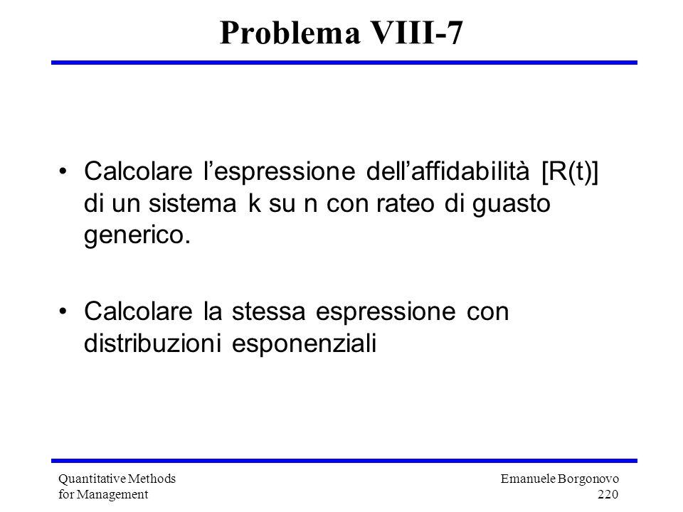 Emanuele Borgonovo 220 Quantitative Methods for Management Problema VIII-7 Calcolare lespressione dellaffidabilità [R(t)] di un sistema k su n con rat