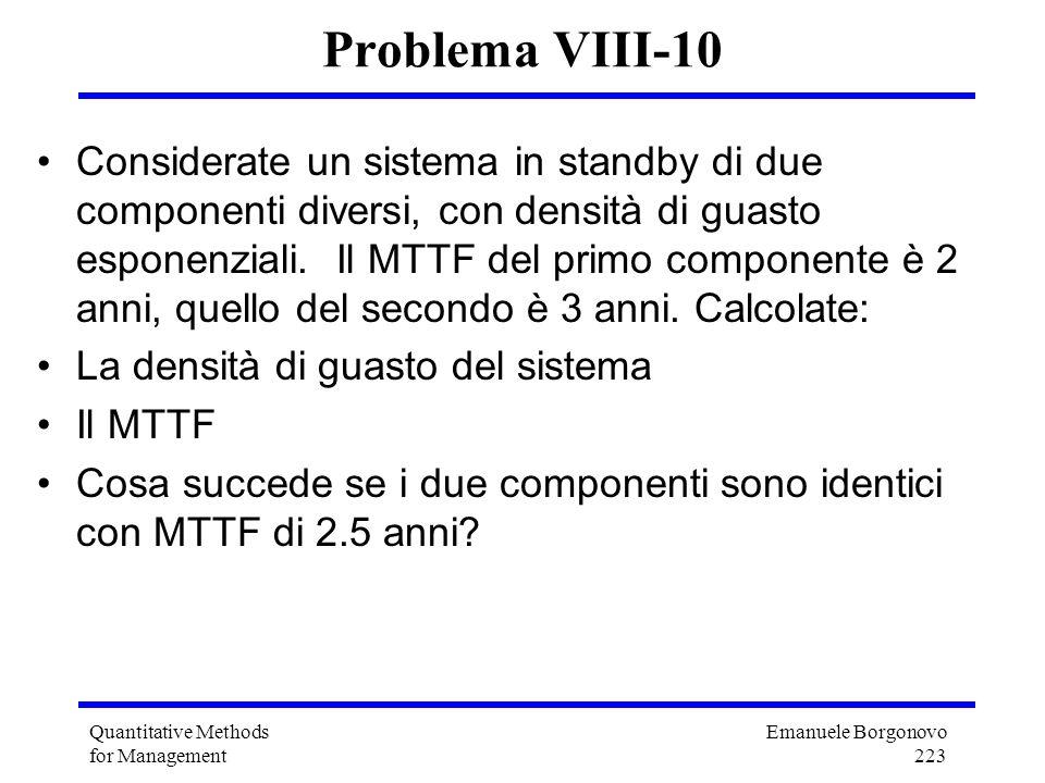 Emanuele Borgonovo 223 Quantitative Methods for Management Problema VIII-10 Considerate un sistema in standby di due componenti diversi, con densità d