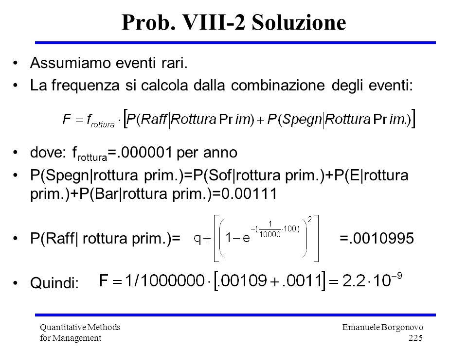 Emanuele Borgonovo 225 Quantitative Methods for Management Prob. VIII-2 Soluzione Assumiamo eventi rari. La frequenza si calcola dalla combinazione de