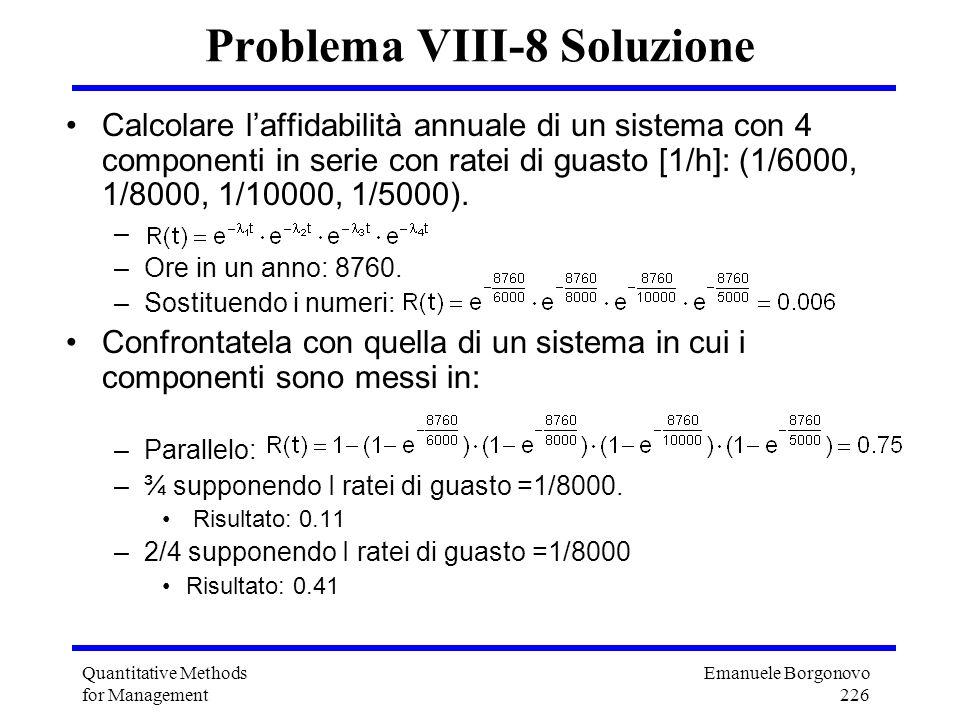 Emanuele Borgonovo 226 Quantitative Methods for Management Problema VIII-8 Soluzione Calcolare laffidabilità annuale di un sistema con 4 componenti in