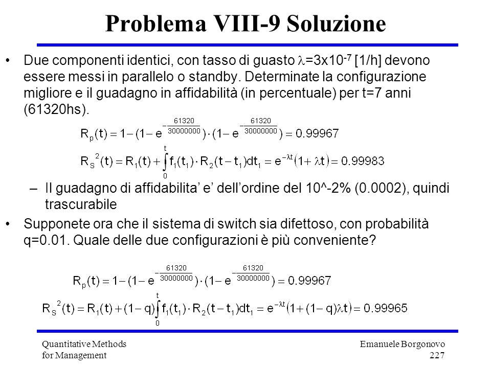 Emanuele Borgonovo 227 Quantitative Methods for Management Problema VIII-9 Soluzione Due componenti identici, con tasso di guasto =3x10 -7 [1/h] devon