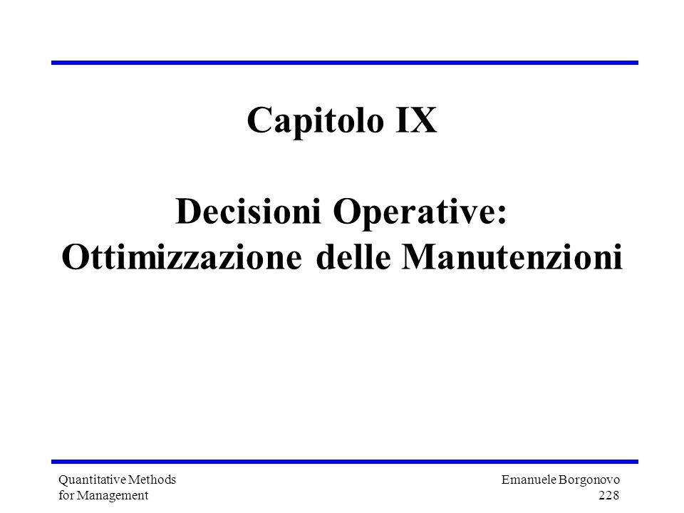 Emanuele Borgonovo 228 Quantitative Methods for Management Capitolo IX Decisioni Operative: Ottimizzazione delle Manutenzioni