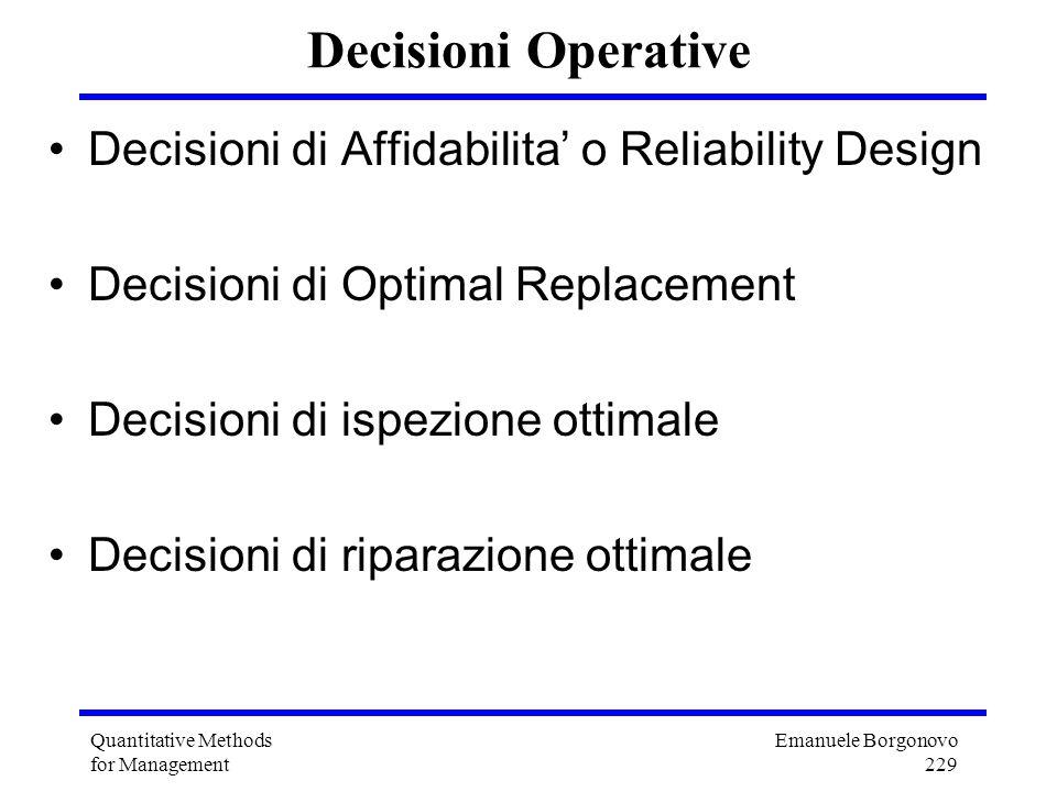 Emanuele Borgonovo 229 Quantitative Methods for Management Decisioni Operative Decisioni di Affidabilita o Reliability Design Decisioni di Optimal Rep