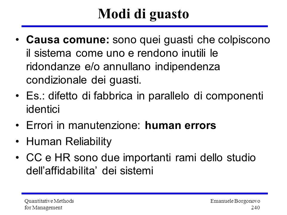 Emanuele Borgonovo 240 Quantitative Methods for Management Modi di guasto Causa comune: sono quei guasti che colpiscono il sistema come uno e rendono