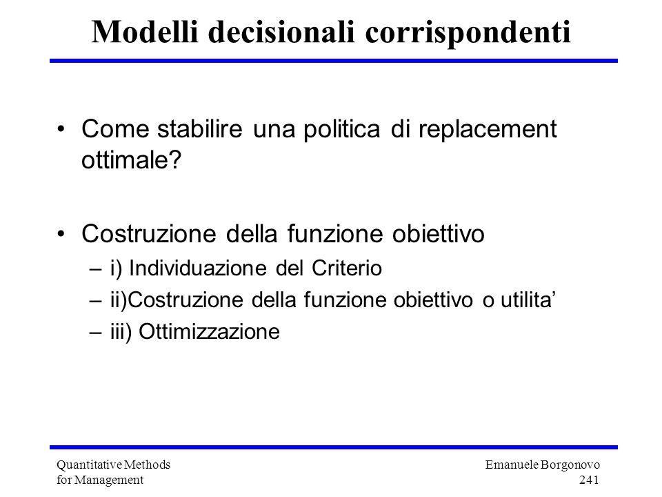Emanuele Borgonovo 241 Quantitative Methods for Management Modelli decisionali corrispondenti Come stabilire una politica di replacement ottimale? Cos