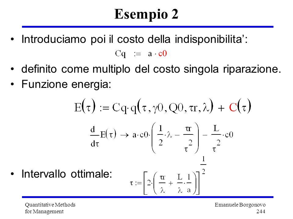 Emanuele Borgonovo 244 Quantitative Methods for Management Esempio 2 Introduciamo poi il costo della indisponibilita: definito come multiplo del costo