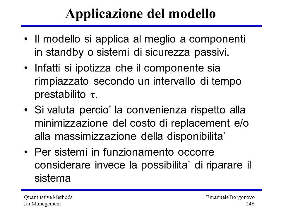Emanuele Borgonovo 246 Quantitative Methods for Management Applicazione del modello Il modello si applica al meglio a componenti in standby o sistemi